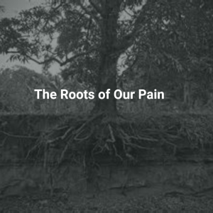 the roots of our pain fb